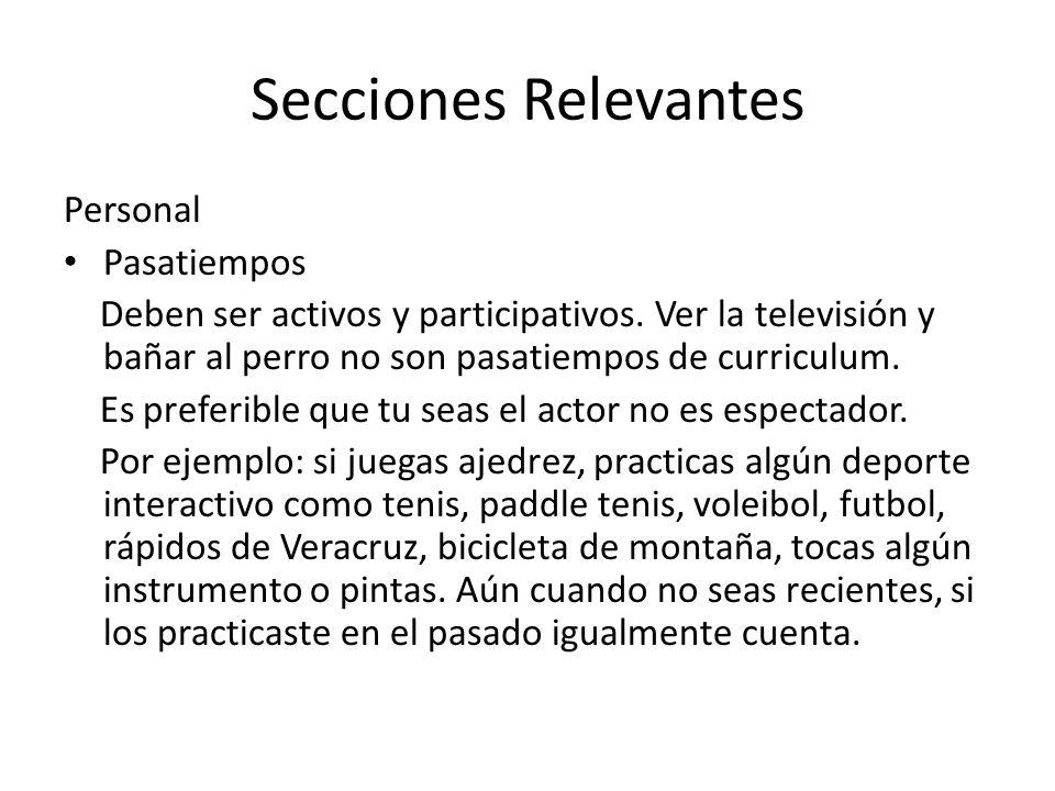 Secciones Relevantes Personal Pasatiempos Deben ser activos y participativos. Ver la televisión y bañar al perro no son pasatiempos de curriculum. Es