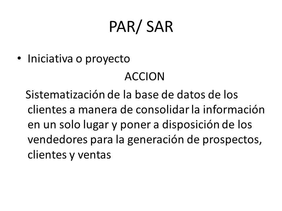PAR/ SAR Iniciativa o proyecto ACCION Sistematización de la base de datos de los clientes a manera de consolidar la información en un solo lugar y pon