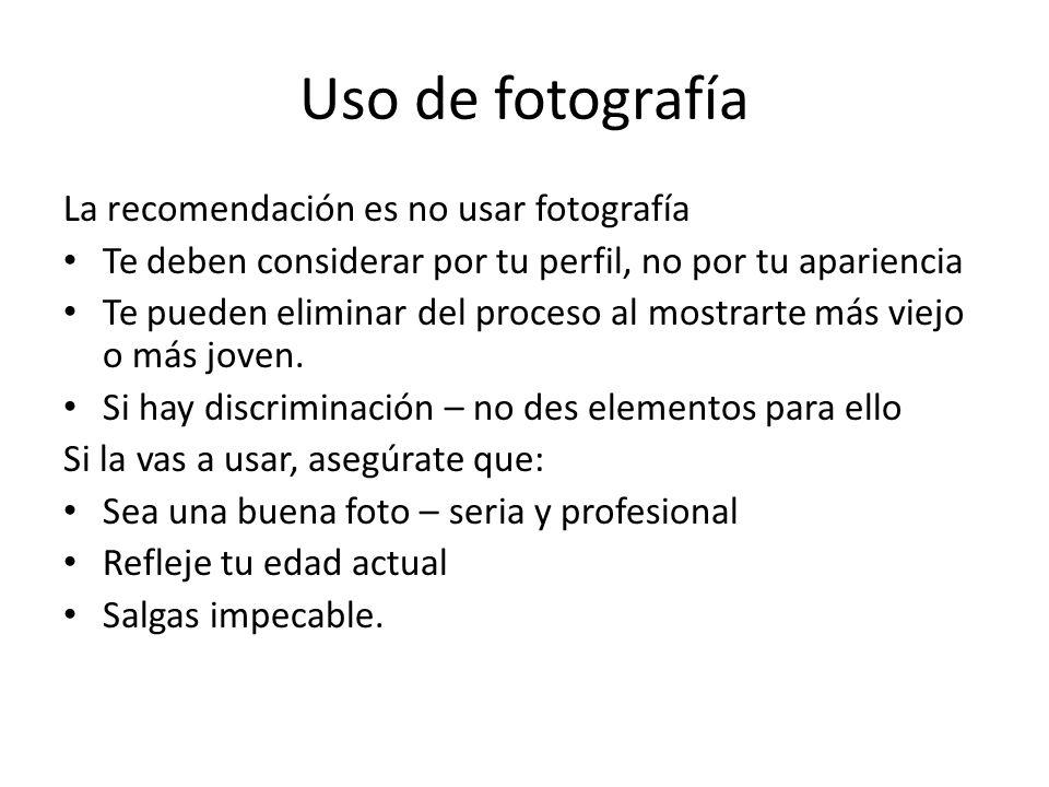 Uso de fotografía La recomendación es no usar fotografía Te deben considerar por tu perfil, no por tu apariencia Te pueden eliminar del proceso al mos