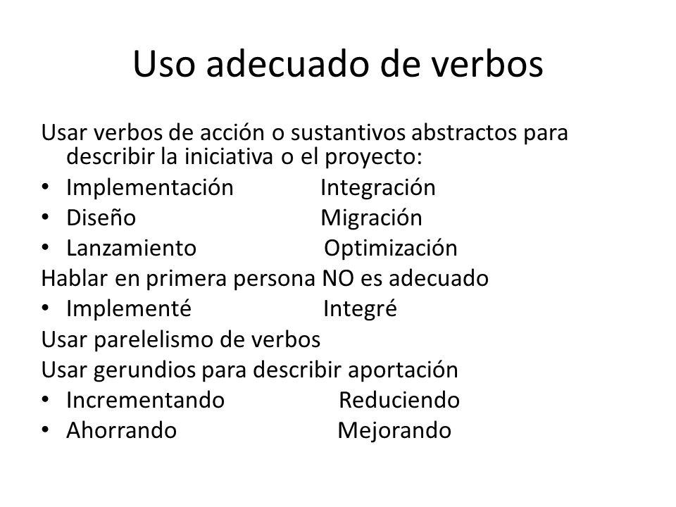 Uso adecuado de verbos Ejemplo: Análisis, redefinición, desarrollo e implementación, en 14 meses, de estrategias de ventas y plan de mercadotecnia para impulsar la marca Triba, aumentando ventas 7% y alcanzando un 80% de participación de mercado