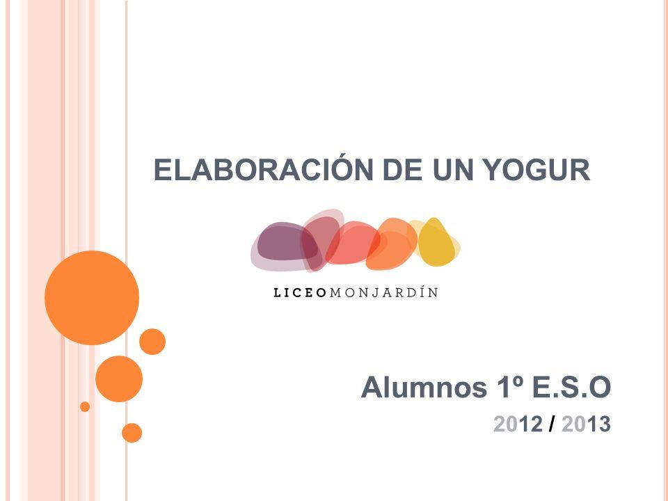 ELABORACIÓN DE UN YOGUR Alumnos 1º E.S.O 2012 / 2013