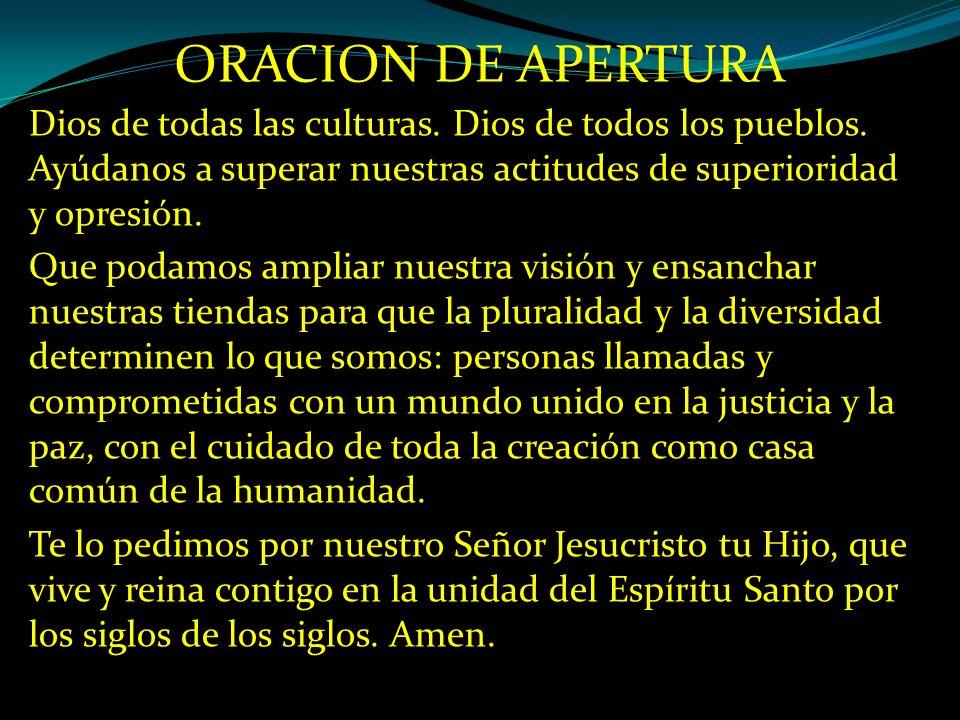 ORACION DE APERTURA Dios de todas las culturas. Dios de todos los pueblos.
