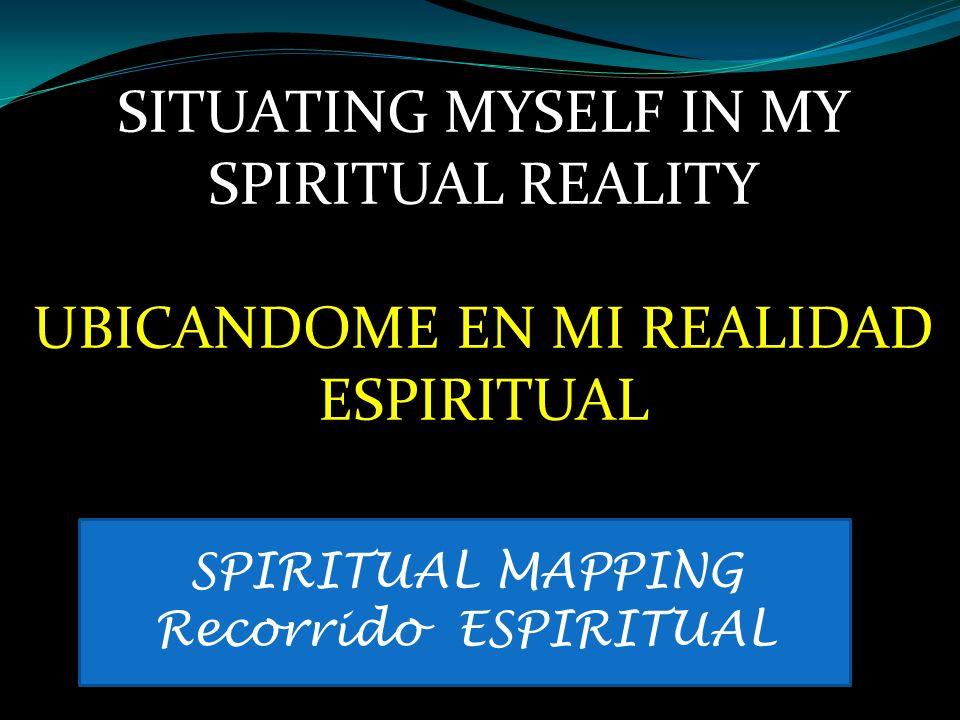 SITUATING MYSELF IN MY SPIRITUAL REALITY UBICANDOME EN MI REALIDAD ESPIRITUAL SPIRITUAL MAPPING Recorrido ESPIRITUAL