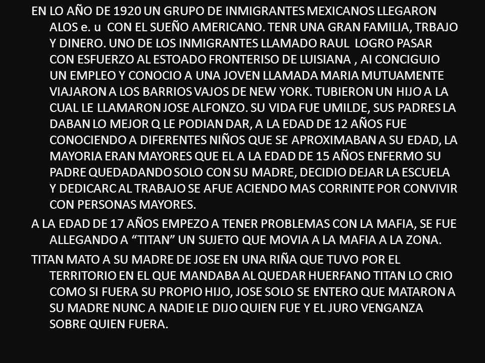 EN LO AÑO DE 1920 UN GRUPO DE INMIGRANTES MEXICANOS LLEGARON ALOS e. u CON EL SUEÑO AMERICANO. TENR UNA GRAN FAMILIA, TRBAJO Y DINERO. UNO DE LOS INMI