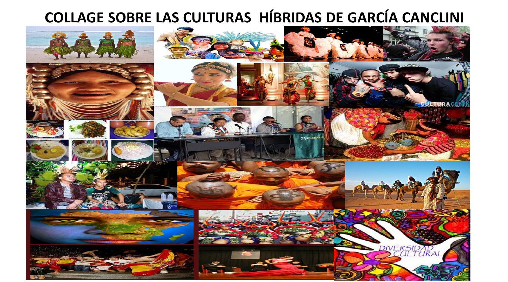 COLLAGE SOBRE LAS CULTURAS HÍBRIDAS DE GARCÍA CANCLINI