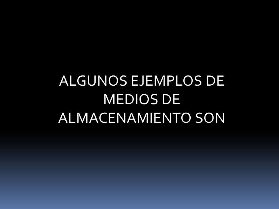 ALGUNOS EJEMPLOS DE MEDIOS DE ALMACENAMIENTO SON