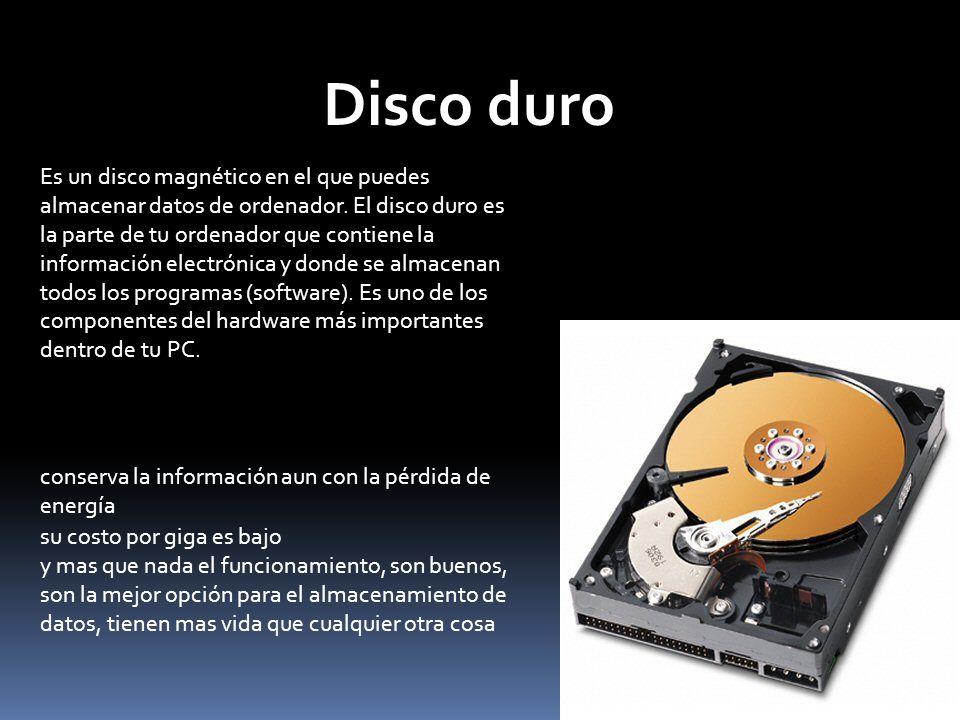 Disco duro conserva la información aun con la pérdida de energía su costo por giga es bajo y mas que nada el funcionamiento, son buenos, son la mejor