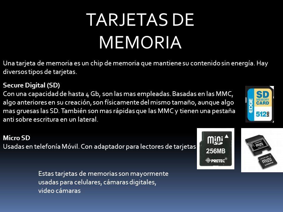 TARJETAS DE MEMORIA Una tarjeta de memoria es un chip de memoria que mantiene su contenido sin energía. Hay diversos tipos de tarjetas. Secure Digital