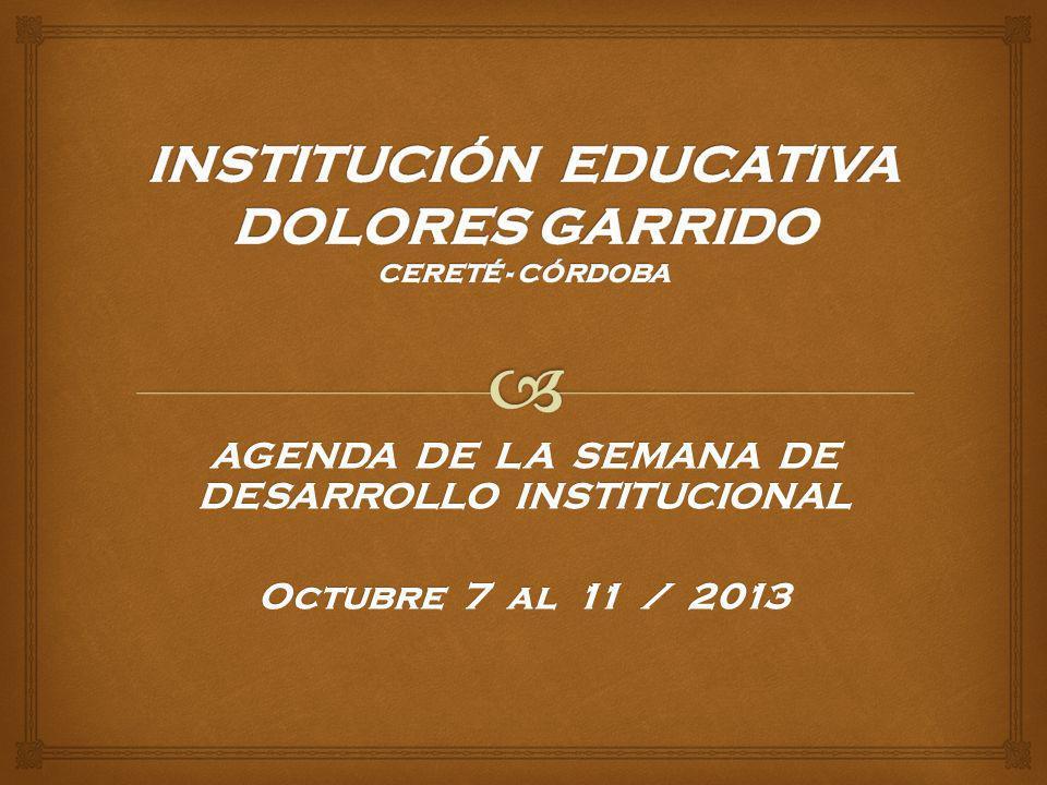 AGENDA DE LA SEMANA DE DESARROLLO INSTITUCIONAL Octubre 7 al 11 / 2013