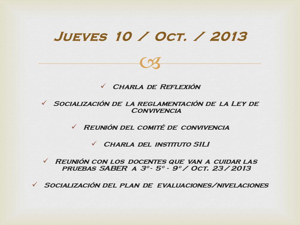 Charla de Reflexión Socialización de la reglamentación de la Ley de Convivencia Reunión del comité de convivencia Charla del instituto SILI Reunión con los docentes que van a cuidar las pruebas SABER a 3° - 5° - 9° / Oct.