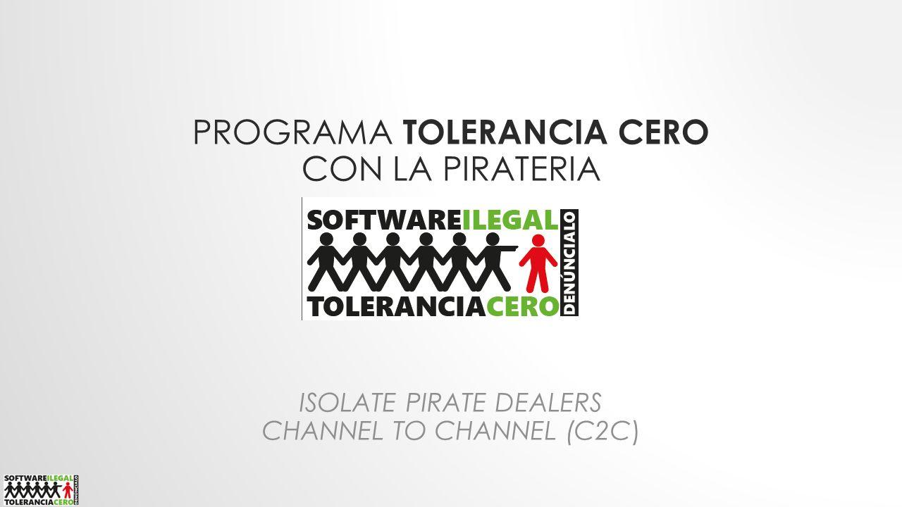 PROGRAMA TOLERANCIA CERO CON LA PIRATERIA ISOLATE PIRATE DEALERS CHANNEL TO CHANNEL (C2C)