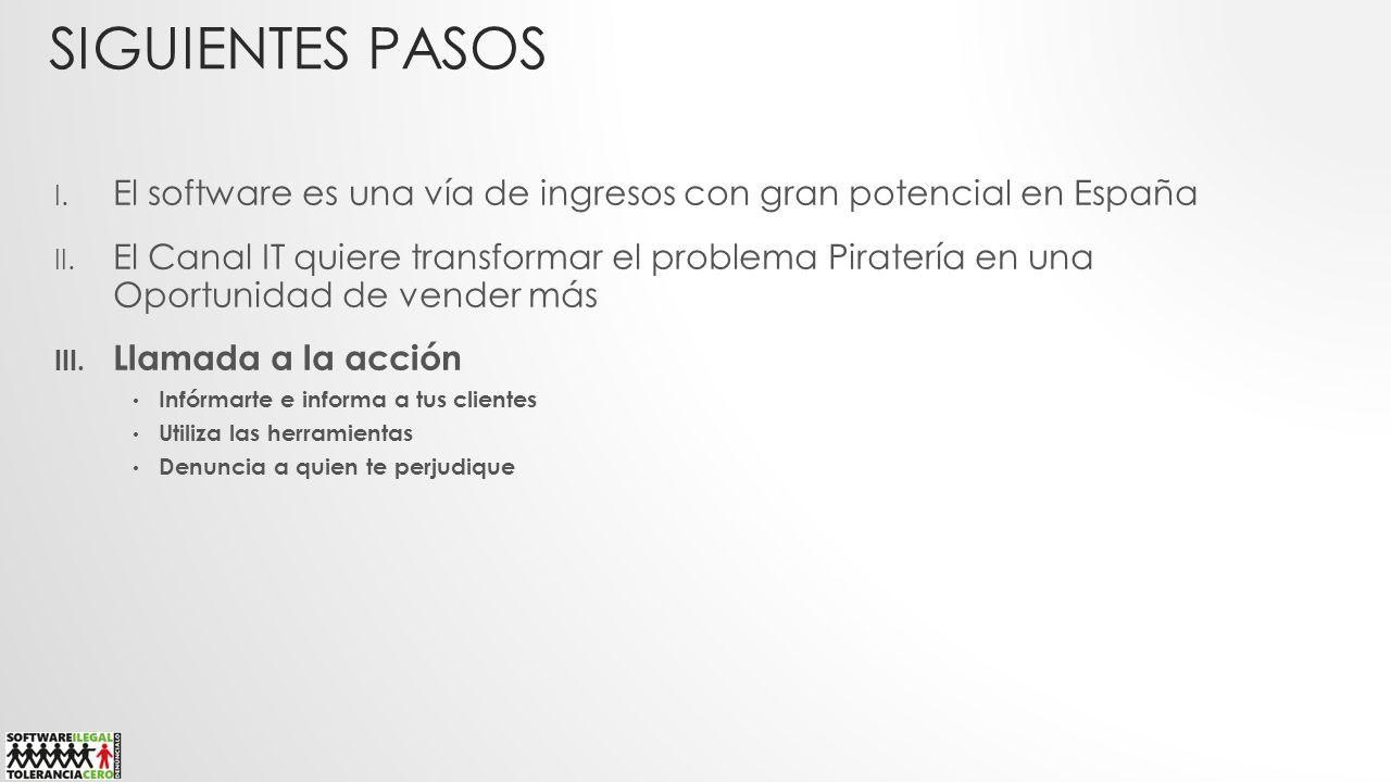 SIGUIENTES PASOS I. El software es una vía de ingresos con gran potencial en España II. El Canal IT quiere transformar el problema Piratería en una Op
