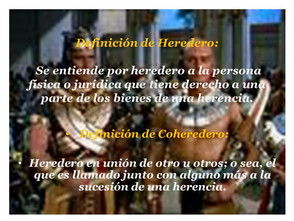 Definición de Heredero: Se entiende por heredero a la persona física o jurídica que tiene derecho a una parte de los bienes de una herencia. Definició