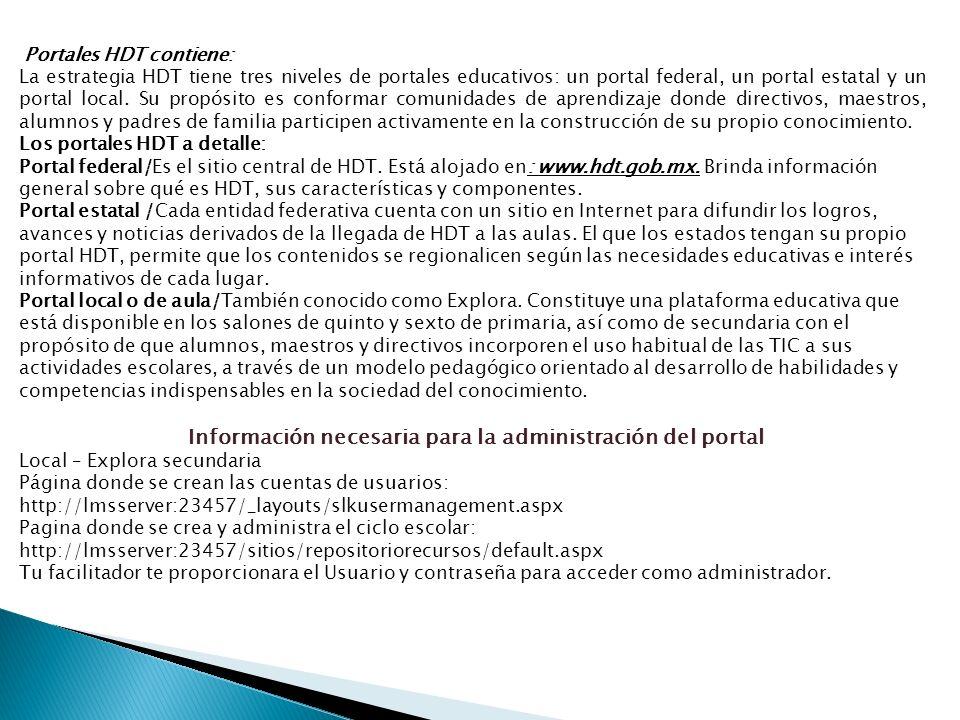 Portales HDT contiene: La estrategia HDT tiene tres niveles de portales educativos: un portal federal, un portal estatal y un portal local.