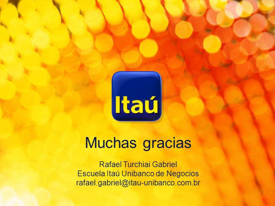 Muchas gracias Rafael Turchiai Gabriel Escuela Itaú Unibanco de Negocios rafael.gabriel@itau-unibanco.com.br