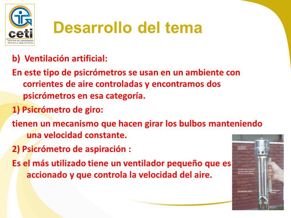 b) Ventilación artificial: En este tipo de psicrómetros se usan en un ambiente con corrientes de aire controladas y encontramos dos psicrómetros en es