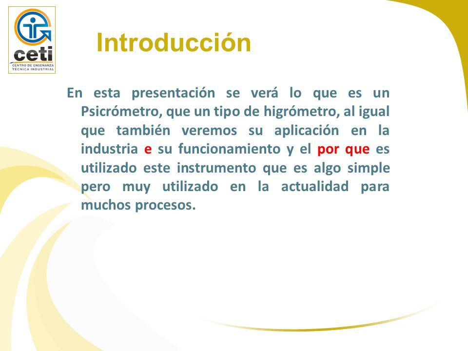 Introducción En esta presentación se verá lo que es un Psicrómetro, que un tipo de higrómetro, al igual que también veremos su aplicación en la indust