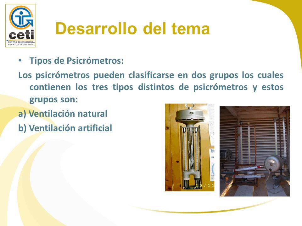 Tipos de Psicrómetros: Los psicrómetros pueden clasificarse en dos grupos los cuales contienen los tres tipos distintos de psicrómetros y estos grupos
