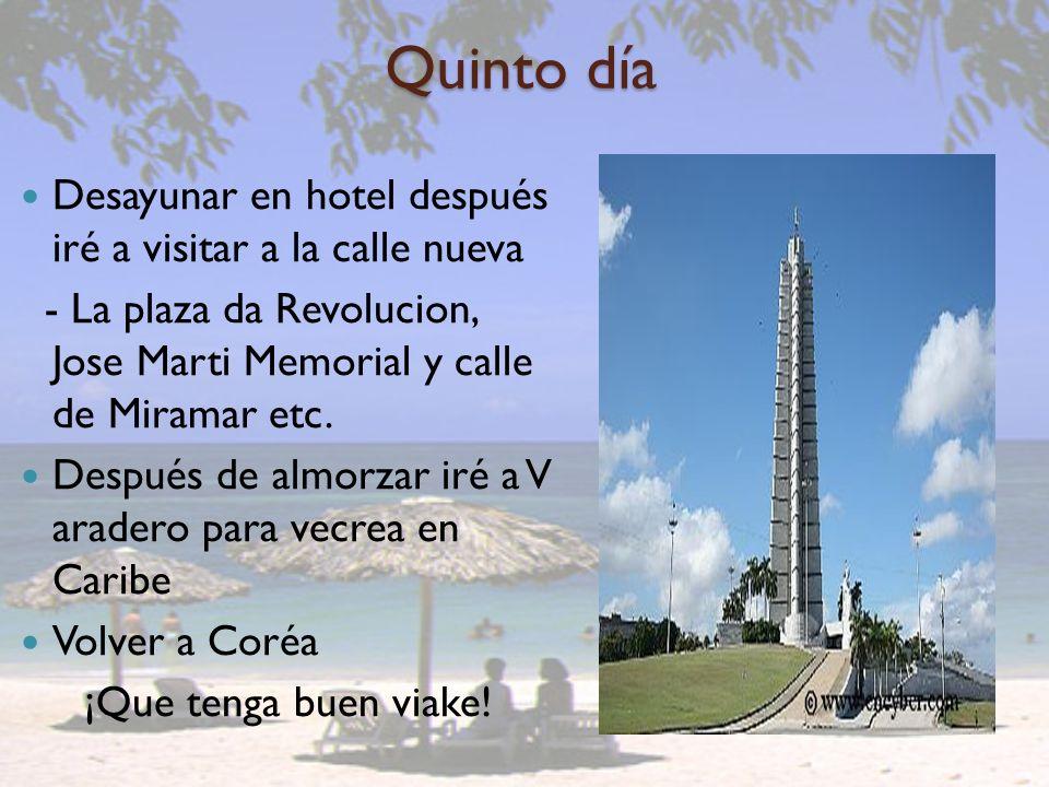 Quinto día Desayunar en hotel después iré a visitar a la calle nueva - La plaza da Revolucion, Jose Marti Memorial y calle de Miramar etc. Después de