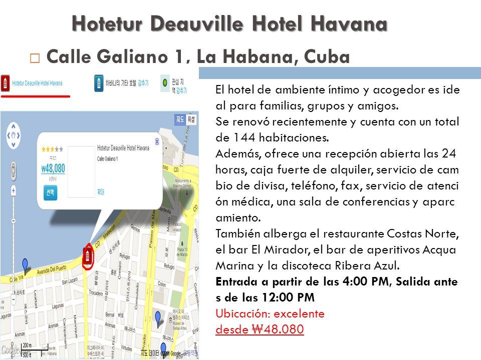 Hotetur Deauville Hotel Havana Calle Galiano 1, La Habana, Cuba El hotel de ambiente íntimo y acogedor es ide al para familias, grupos y amigos. Se re