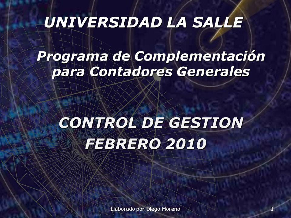 UNIVERSIDAD LA SALLE Programa de Complementación para Contadores Generales CONTROL DE GESTION FEBRERO 2010 Elaborado por Diego Moreno 1