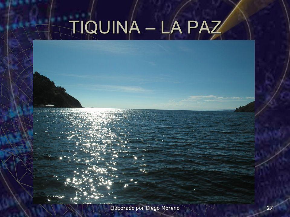 Elaborado por Diego Moreno 27 TIQUINA – LA PAZ