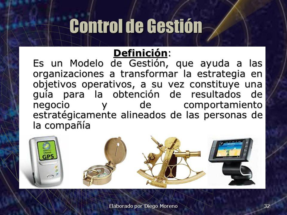 Elaborado por Diego Moreno 32 Control de Gestión Definición: Es un Modelo de Gestión, que ayuda a las organizaciones a transformar la estrategia en ob