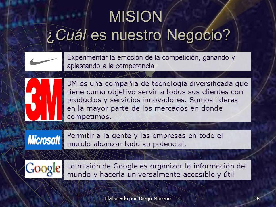 Elaborado por Diego Moreno 38 MISION ¿Cuál es nuestro Negocio? Experimentar la emoción de la competición, ganando y aplastando a la competencia 3M es