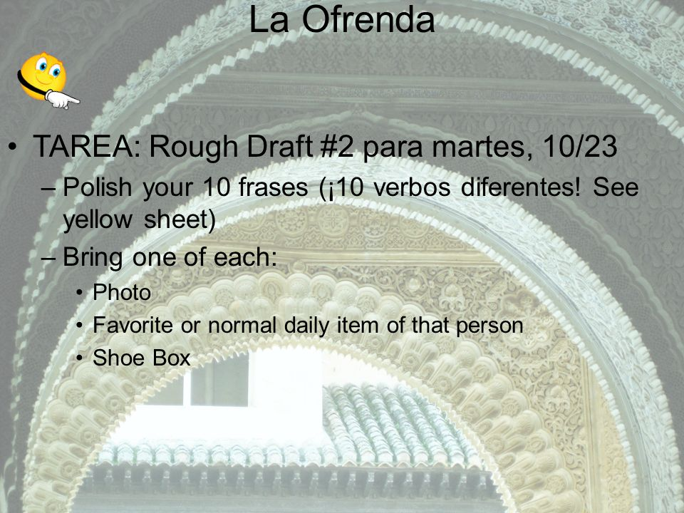 La Ofrenda TAREA: Rough Draft #2 para martes, 10/23 –Polish your 10 frases (¡10 verbos diferentes.