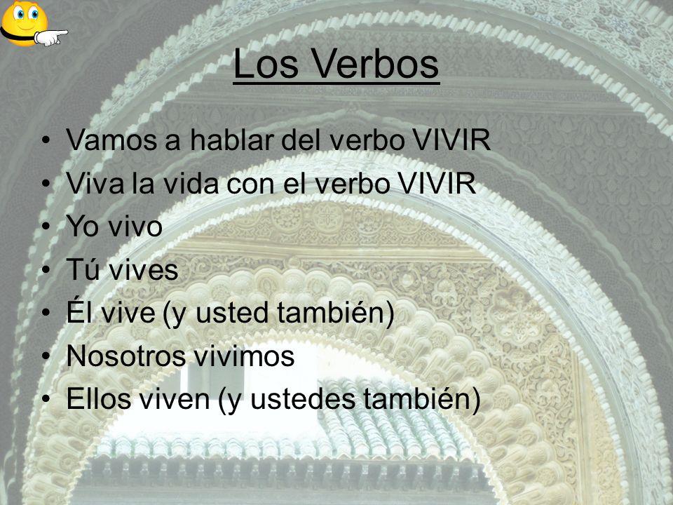Los Verbos Vamos a hablar del verbo VIVIR Viva la vida con el verbo VIVIR Yo vivo Tú vives Él vive (y usted también) Nosotros vivimos Ellos viven (y ustedes también)