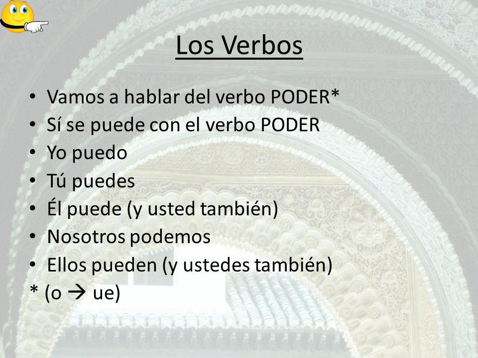 Los Verbos Vamos a hablar del verbo PODER* Sí se puede con el verbo PODER Yo puedo Tú puedes Él puede (y usted también) Nosotros podemos Ellos pueden