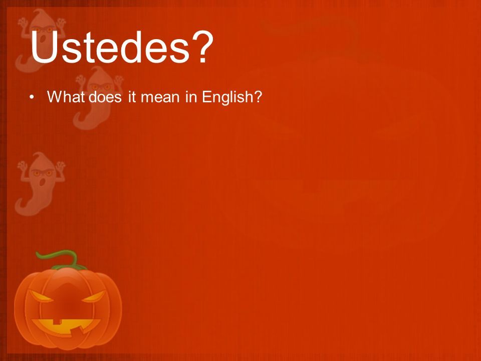 Ustedes? What does it mean in English?