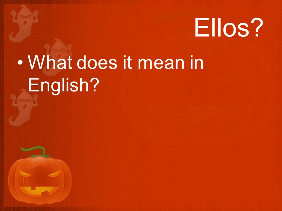 Ellos? What does it mean in English?