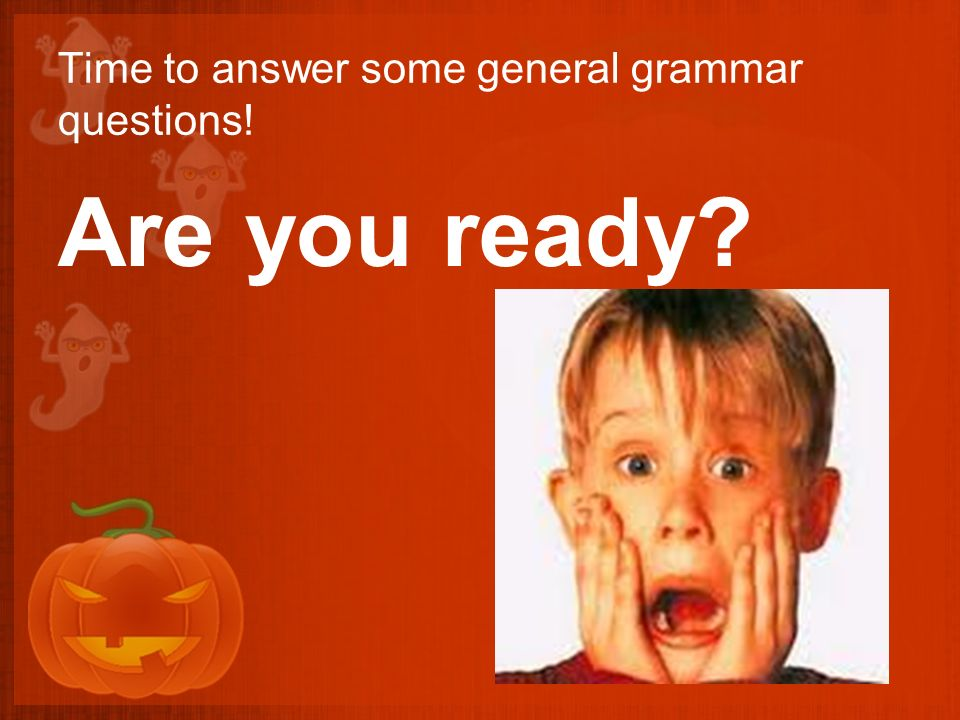 Time to answer some general grammar questions! Are you ready?