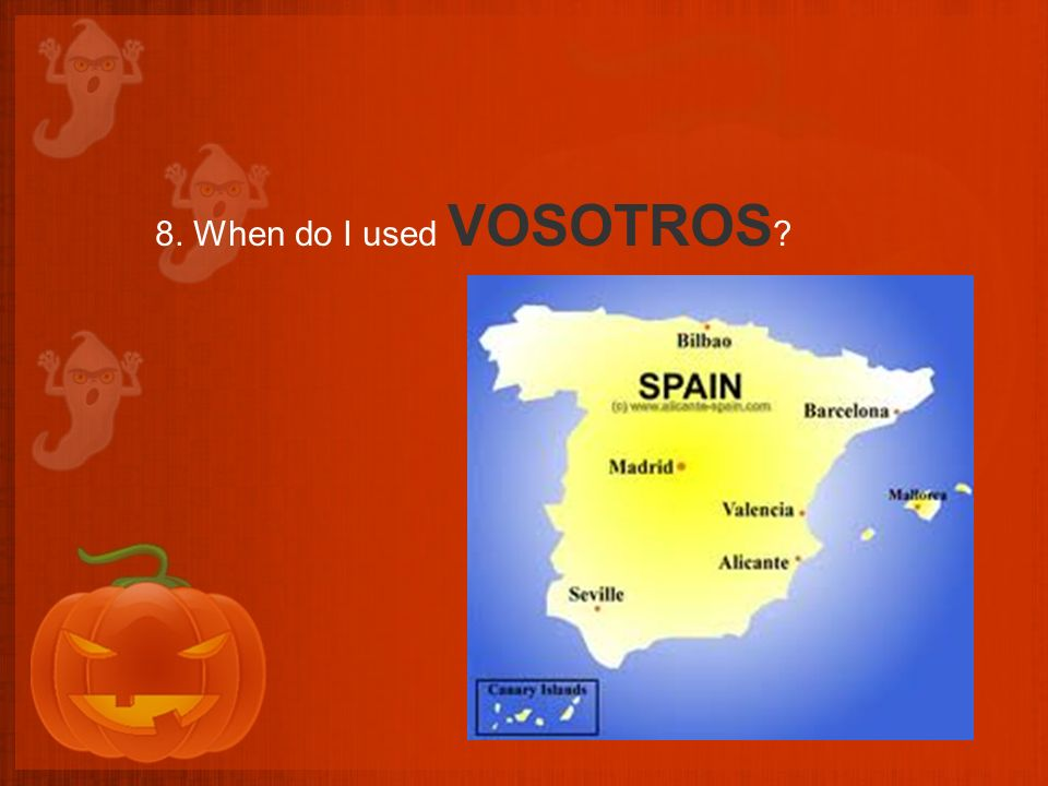 8. When do I used VOSOTROS ?