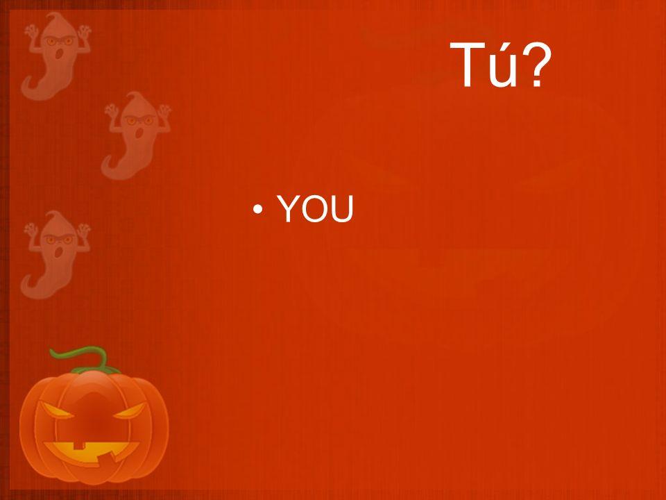 Tú? YOU