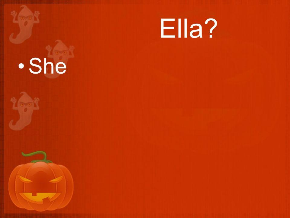 Ella? She
