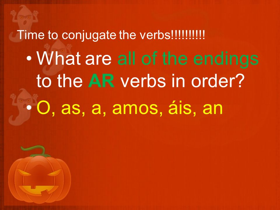 Time to conjugate the verbs!!!!!!!!!.What are all of the endings to the AR verbs in order.