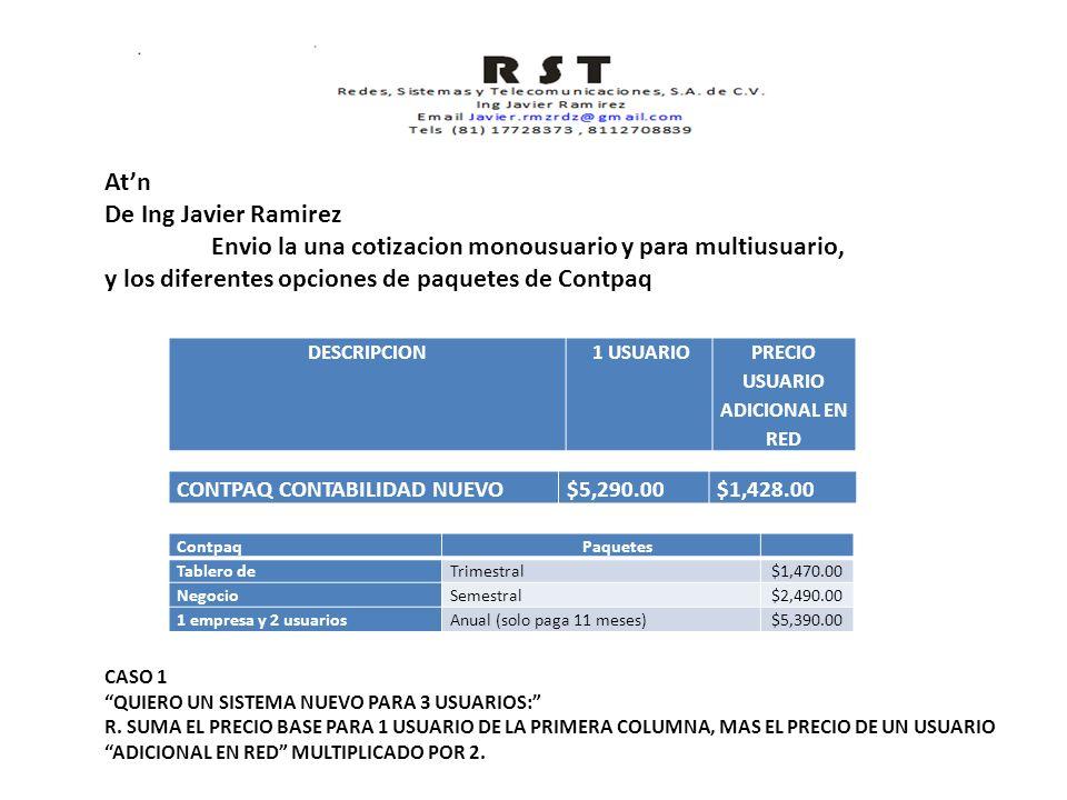 Atn De Ing Javier Ramirez Envio la una cotizacion monousuario y para multiusuario, y los diferentes opciones de paquetes de Contpaq CASO 1 QUIERO UN SISTEMA NUEVO PARA 3 USUARIOS: R.