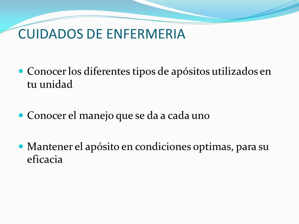 CUIDADOS DE ENFERMERIA Conocer los diferentes tipos de apósitos utilizados en tu unidad Conocer el manejo que se da a cada uno Mantener el apósito en