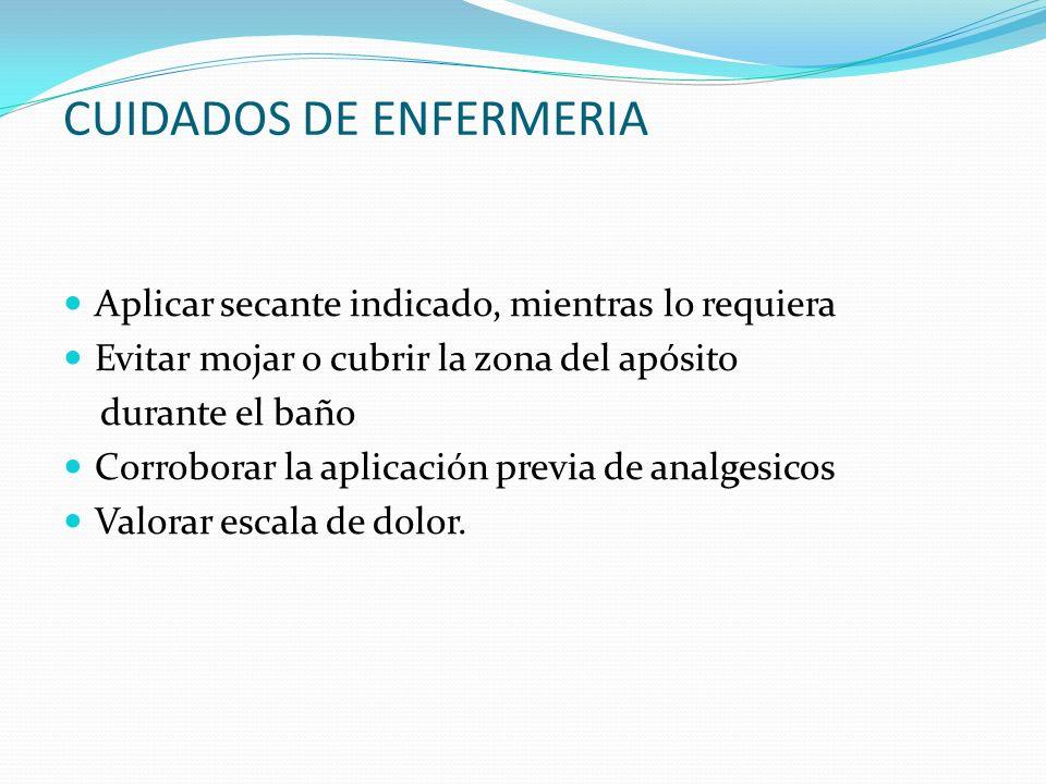 CUIDADOS DE ENFERMERIA Aplicar secante indicado, mientras lo requiera Evitar mojar o cubrir la zona del apósito durante el baño Corroborar la aplicaci