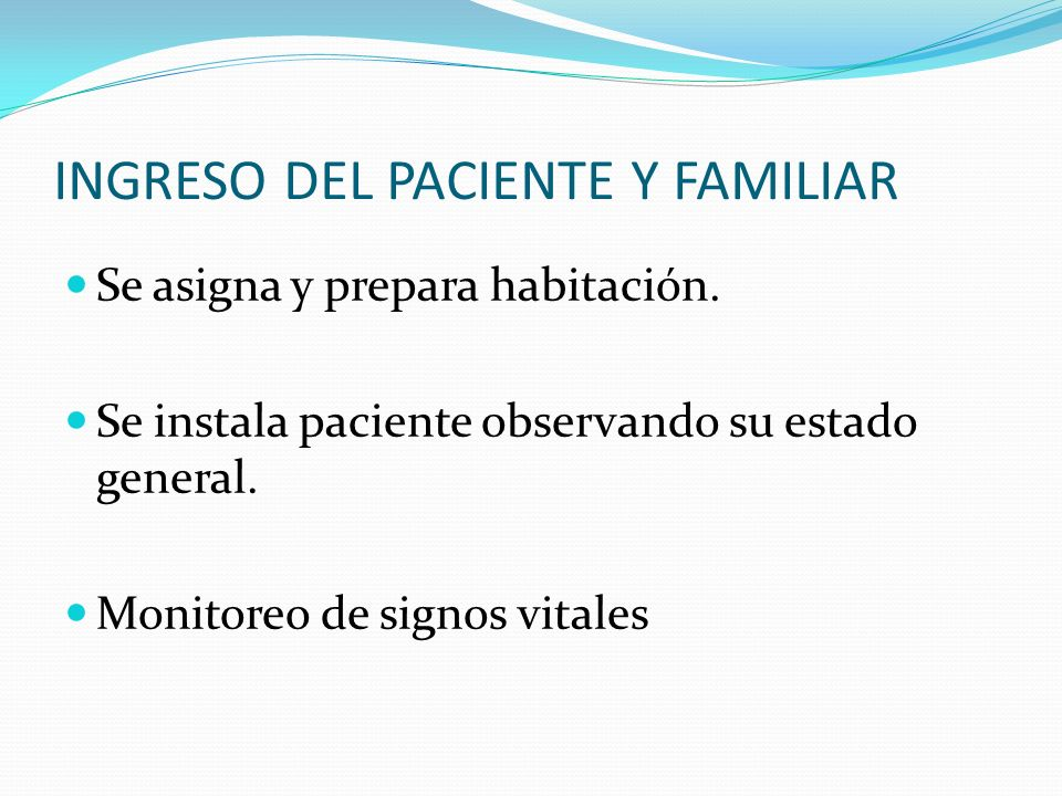INGRESO DEL PACIENTE Y FAMILIAR Se asigna y prepara habitación. Se instala paciente observando su estado general. Monitoreo de signos vitales