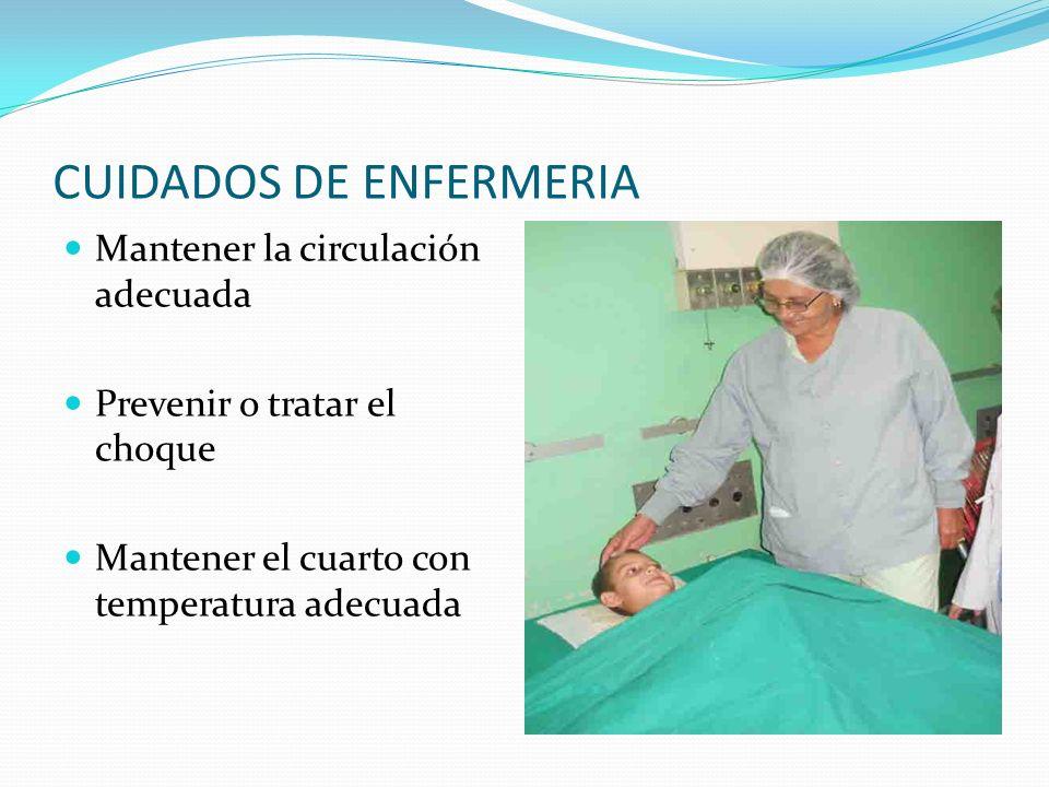 CUIDADOS DE ENFERMERIA Mantener la circulación adecuada Prevenir o tratar el choque Mantener el cuarto con temperatura adecuada