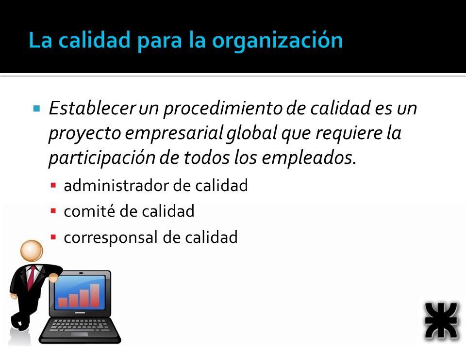 Establecer un procedimiento de calidad es un proyecto empresarial global que requiere la participación de todos los empleados. administrador de calida
