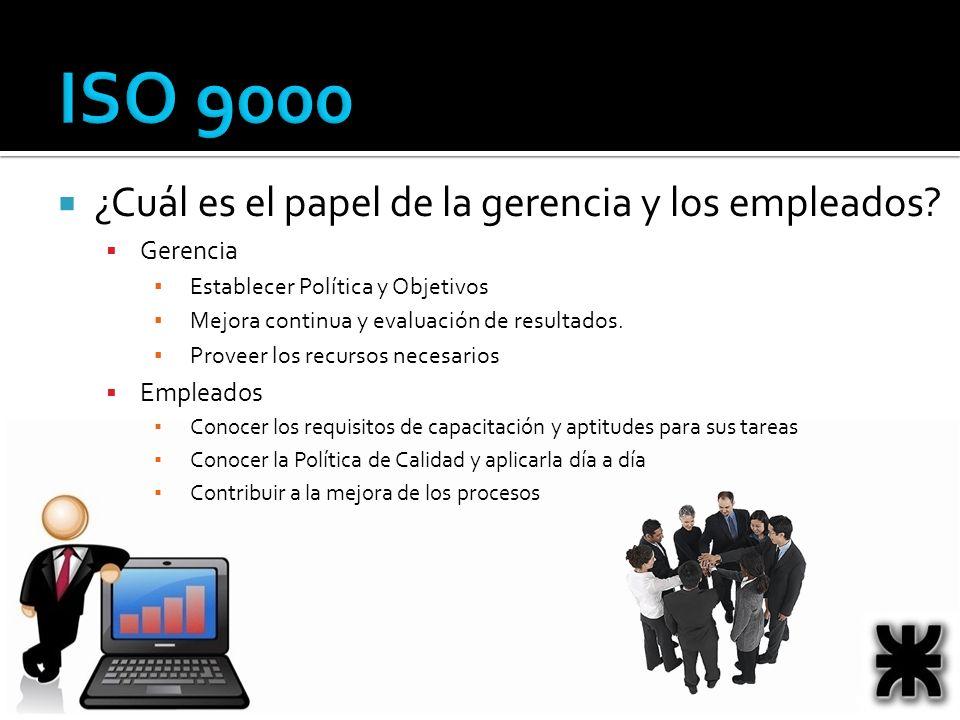 ISO 9000 ¿Cuál es el papel de la gerencia y los empleados? Gerencia Establecer Política y Objetivos Mejora continua y evaluación de resultados. Provee