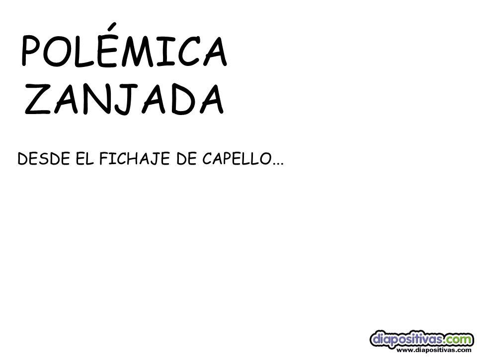 POLÉMICA ZANJADA DESDE EL FICHAJE DE CAPELLO...