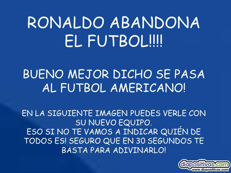 RONALDO ABANDONA EL FUTBOL!!!.BUENO MEJOR DICHO SE PASA AL FUTBOL AMERICANO.
