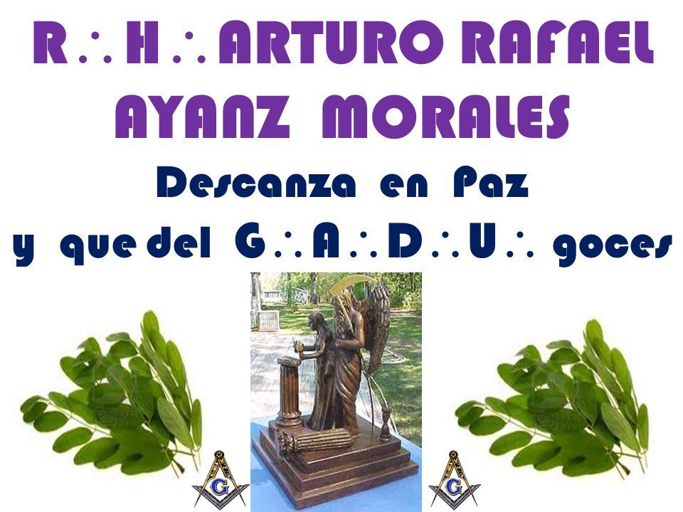 R H ARTURO RAFAEL AYANZ MORALES Descanza en Paz y que del G A D U goces