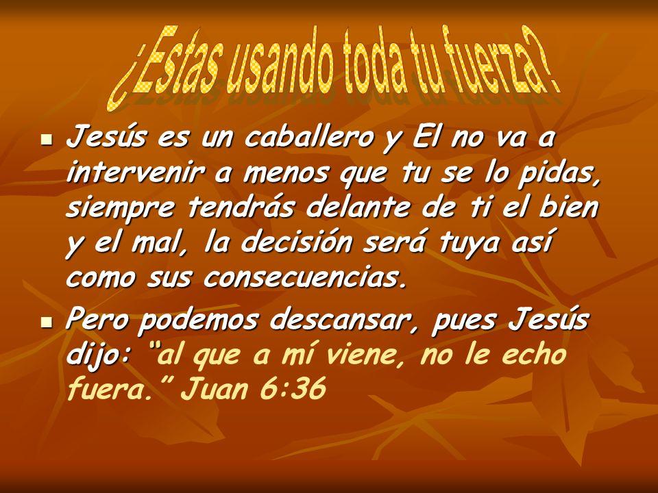 Jesús es un caballero y El no va a intervenir a menos que tu se lo pidas, siempre tendrás delante de ti el bien y el mal, la decisión será tuya así co