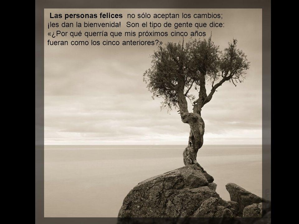 Las personas felices no sólo aceptan los cambios; ¡les dan la bienvenida.